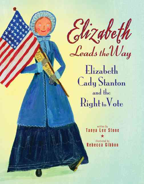 Elizabeth Leads the Way By Stone, Tanya Lee/ Gibbon, Rebecca (ILT)