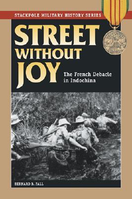 Street Without Joy By Fall, Bernard B./ Herring, George C. (INT)