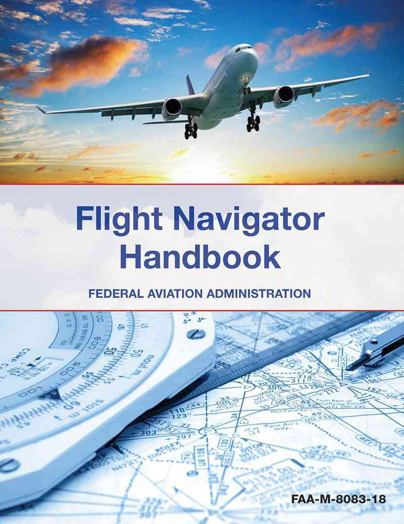 The Flight Navigator Handbook By Federal Aviation Administration (COR)